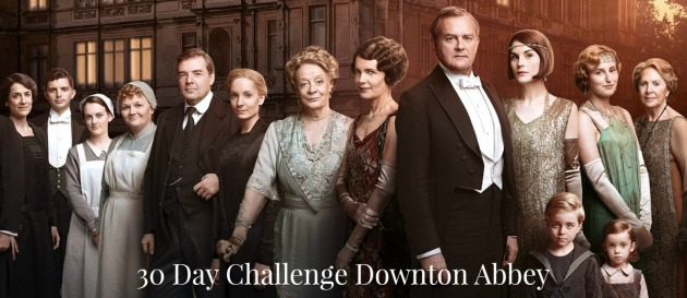 30 Day Challenge Downton Abbey